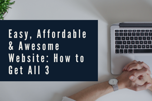 Easy, Affordable and Awesome Website_ How to Get All 3